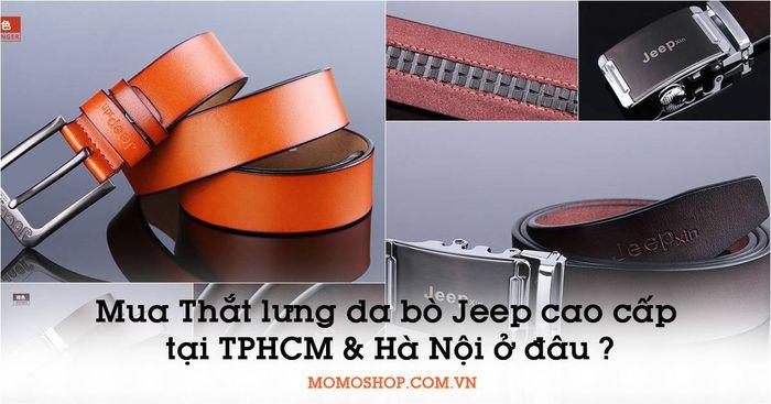 Mua Thắt lưng da bò Jeep cao cấp tại TPHCM và Hà Nội ở đâu ?