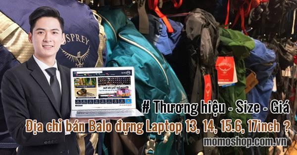 Đánh giá Thương hiệu – Size – Giá – Địa chỉ bán Balo đựng Laptop 13, 14, 15.6, 17inch ?