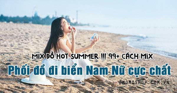 MIX ĐỒ HOT SUMMER !!! 99+ Cách mix phối đồ đi biển Nam Nữ cực chất