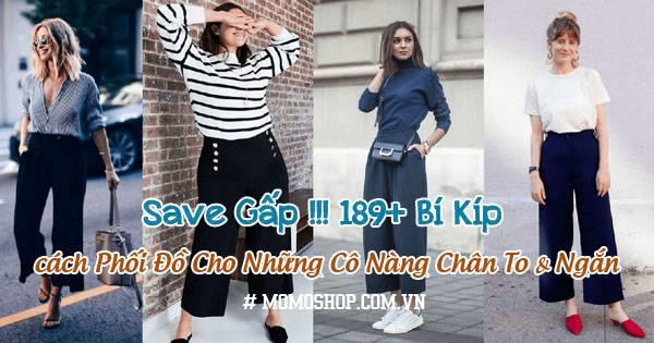 Save Gấp !!! 189+ Bí Kíp về cách Phối Đồ Cho Những Cô Nàng Chân To & Ngắn