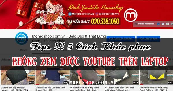 Tips !!! 5 Cách Khắc phục không xem được youtube trên laptop