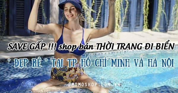"""SAVE GẤP !!! Các shop bán thời trang đi biển """" ĐẸP RẺ """" tại TP Hồ Chí Minh và Hà Nội"""