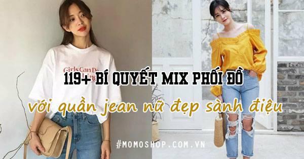 119+ Bí quyết MIX phối đồ với quần jean nữ đẹp sành điệu nhất