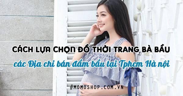 Cách chọn đồ thời trang Bà Bầu và các Địa chỉ bán đầm bầu tại Tphcm Hà nội