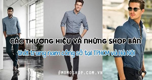 ĐÁNH GIÁ ! Các thương hiệu và những shop bán thời trang nam công sở tại TPHCM, Hà Nội