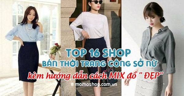 """SIÊU PHẨM !!! TOP 16 Shop bán thời trang công sở nữ kèm hướng dẫn cách MIX đồ """" ĐẸP"""""""