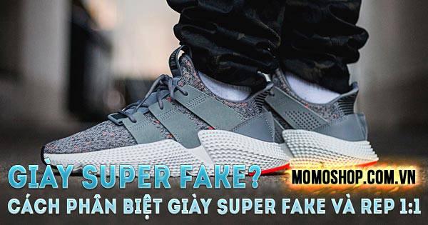 """""""Trending"""" Giày Super Fake bạn có nên mua? Cách phân biệt giày super fake và Rep 1:1"""