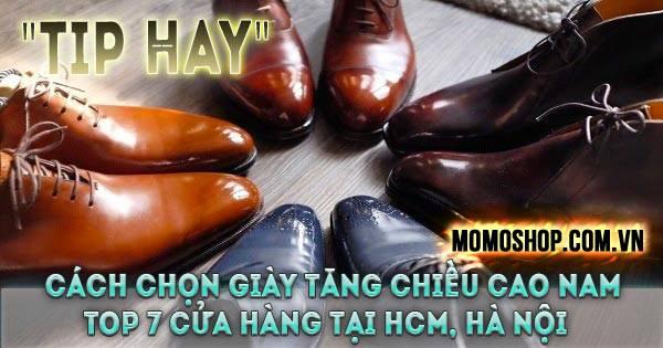 """""""Tip Hay"""" Cách chọn Giày Tăng Chiều Cao Nam + Top 7 cửa hàng bán giày tăng chiều cao nam tại HCM, Hà Nội"""