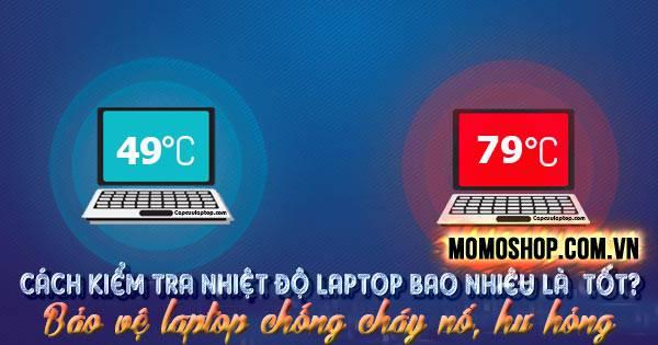 Cách kiểm tra Nhiệt Độ Laptop Bao Nhiêu Là Tốt? Bảo vệ laptop chống cháy nổ