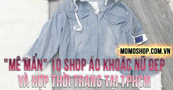 Tổng hợp 10 Shop bán áo khoác nữ đẹp thời trang tại TP.HCM