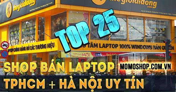 """""""Nổi bật"""" Top 23 Shop Bán Laptop TPHCM + Hà Nội uy tín, chất lượng nhất hiện nay"""