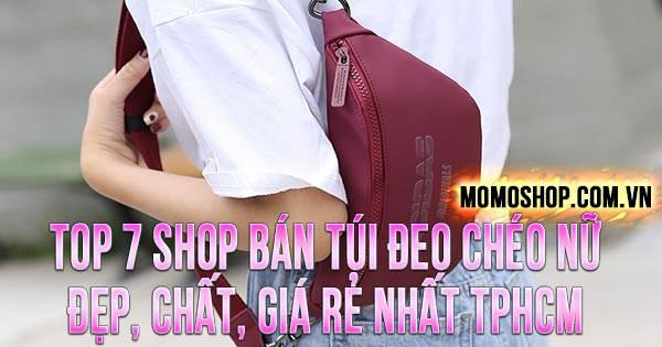 TOP 7 Shop Bán Túi Đeo Chéo Nữ đẹp, chất, giá rẻ nhất TPHCM