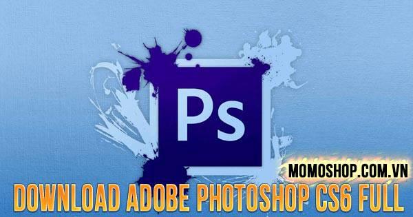 """""""TRỌN ĐỜI"""" Link Download Adobe Photoshop CS6 Full Bản Quyền"""