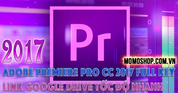 Link Download Adobe Premiere Pro CC 2017 Full Key + Link Google Drive Tốc Độ Nhanh