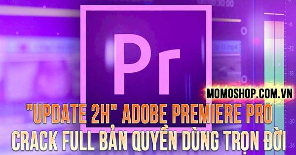 """UPDATE 2H"" Adobe Premiere Pro Crack full bản quyền dùng trọn đời"