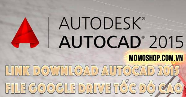 """KEY NGON"" Link Download Autocad 2015 file google drive tốc độ cao"