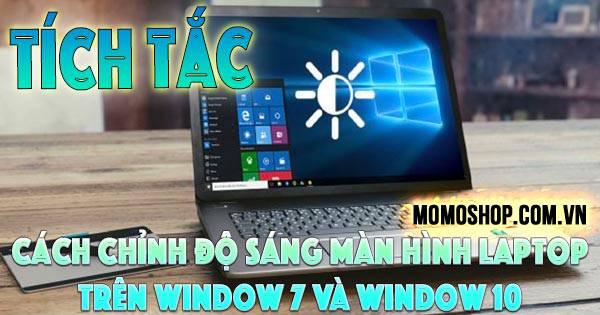 """""""HAY"""" Cách Chỉnh Độ Sáng Màn Hình Laptop trên window 7 và window 10"""