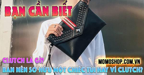 Clutch Là Gì? Bạn nên sở hữu một chiếc túi hay ví cầm tay Clutch?