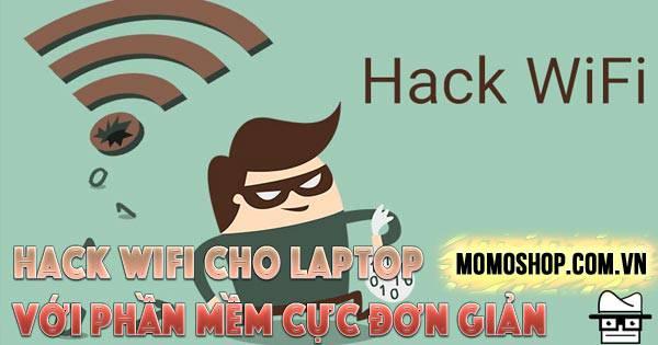 Hack Wifi Cho Laptop với phần mềm cực đơn giản