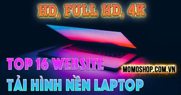 """""""Down ngay"""" Top 16 website tải Hình Nền Laptop Full HD, 4K theo chủ đề yêu thích"""