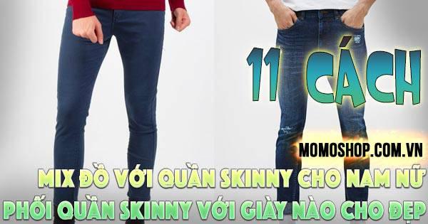 11 cách Mix Đồ Với Quần Skinny cho nam nữ đơn giản