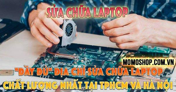 """""""Đầy đủ"""" Top 20+ địa chỉ Sửa Chữa Laptop uy tín, chất lượng nhất tại TPHCM và Hà Nội"""