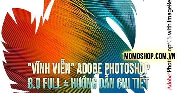Crack vĩnh viễn Adobe Photoshop 8.0 Full + Hướng dẫn chi tiết
