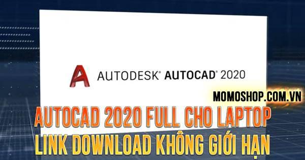 AutoCAD 2020 Full cho laptop link download không giới hạn