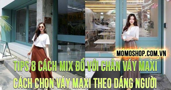 TIPS 8 Cách Mix Đồ Với Chân Váy Maxi + Cách chọn váy maxi