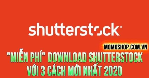 """""""MIỄN PHÍ"""" Download Shutterstock với 3 cách mới nhất 2020"""