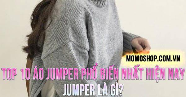 TOP 10 Áo Jumper phổ biến nhất hiện nay + Jumper là gì?