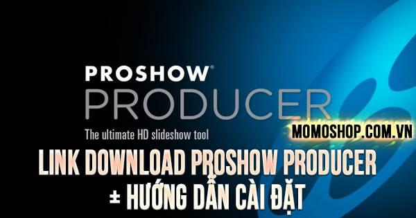 """""""MỚI NHẤT"""" Link Download Proshow Producer + Hướng dẫn cài đặt"""