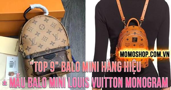 """TOP 9"" Balo Mini Hàng Hiệu + Mẫu balo mini Louis Vuitton Monogram Canvas"