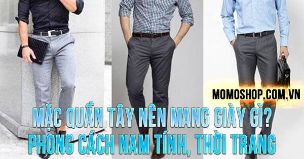 """""""MIX NGAY"""" Mặc Quần Tây Nên Mang Giày Gì? Phong cách nam tính, thời trang"""