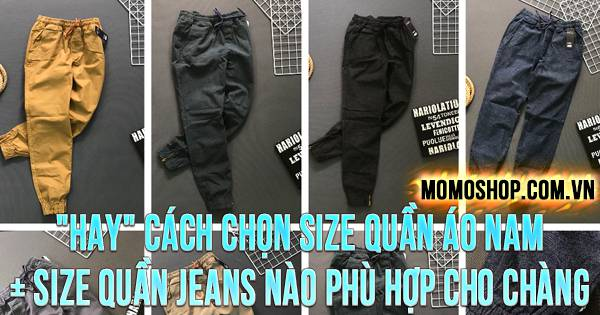 """""""HAY"""" Cách Chọn Size Quần Áo Nam + Size quần jeans nào phù hợp cho chàng"""