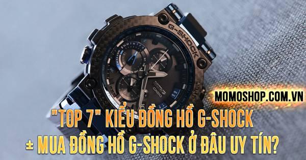 """""""TOP 7"""" Kiểu Đồng Hồ G-shock + Mua đồng hồ G-Shock chính hãng ở đâu uy tín?"""