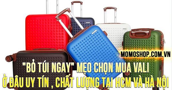"""""""BỎ TÚI NGAY"""" Mẹo Chọn Mua Vali Ở Đâu uy tín , chất lượng tại HCM và Hà Nội"""