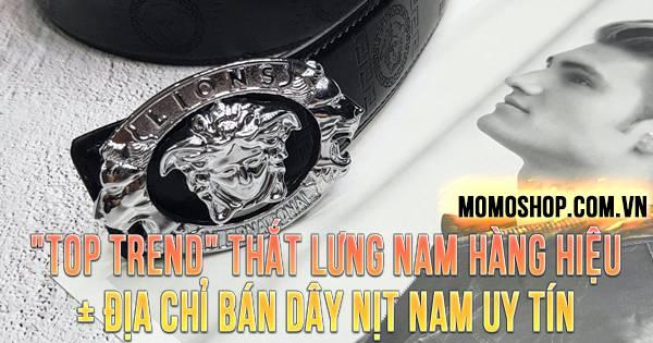 """""""TOP TREND"""" Thắt Lưng Nam và 10 thương hiệu nổi tiếng + Địa chỉ bán dây nịt nam uy tín"""