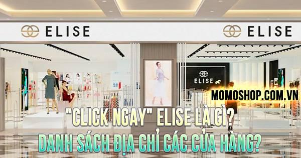"""""""CLICK NGAY"""" Elise là gì? Danh sách địa chỉ các cửa hàng?"""