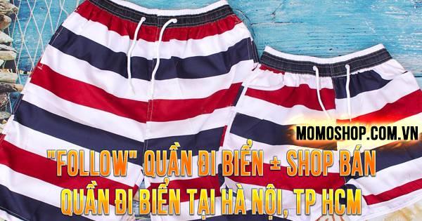 """""""FOLLOW"""" Quần Đi Biển + Cửa hàng bán quần đi biển tại Hà Nội, TP HCM nổi tiếng nhất"""