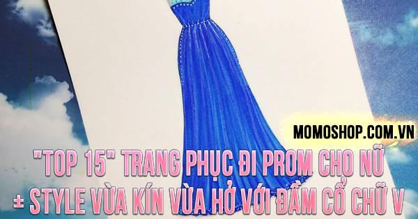 """""""TOP 15"""" Trang Phục Đi Prom Cho Nữ + Style vừa kín vừa hở với đầm cổ chữ V"""
