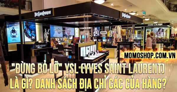 """""""ĐỪNG BỎ LỠ"""" YSL (Yves Saint Laurent) là gì? Danh sách địa chỉ các cửa hàng?"""