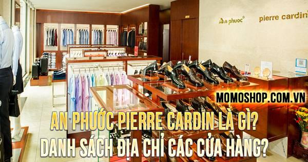 """""""THƯƠNG HIỆU"""" An Phước Pierre Cardin Là Gì? Danh sách địa chỉ các cửa hàng?"""