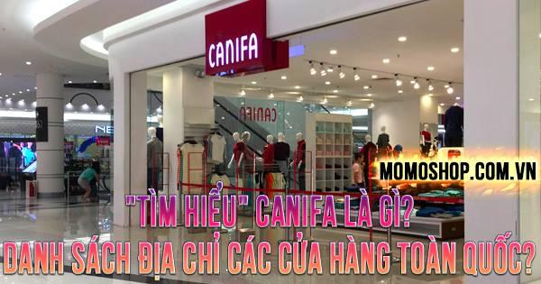 """""""TÌM HIỂU"""" Canifa là gì? Danh sách địa chỉ các cửa hàng toàn quốc?"""
