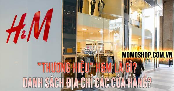 """""""THƯƠNG HIỆU"""" H&M Là Gì? Danh sách địa chỉ các cửa hàng?"""
