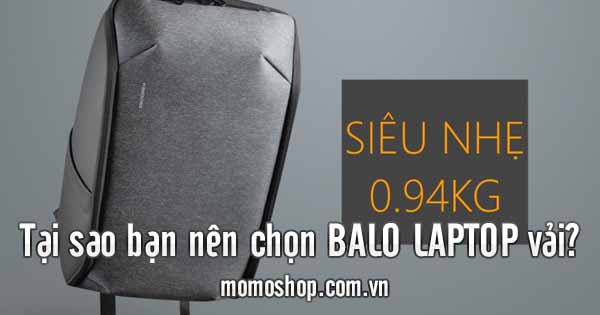 5 Lý do bạn nên sở hữu ít nhất 1 chiếc balo laptop vải xịn