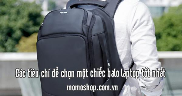 Các tiêu chí để chọn một chiếc balo laptop tốt nhất