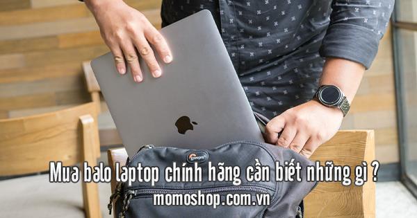 Mua balo laptop chính hãng cần biết những gì ?