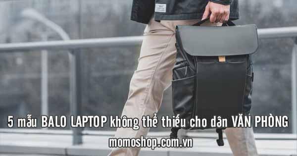 5 mẫu balo laptop siêu bền, siêu đẹp, phù hợp cho dân văn phòng
