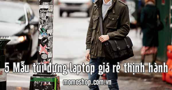 5 Mẫu túi đựng laptop giá rẻ thịnh hành nhất hiện nay